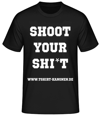 Unser T-Shirt SHOOT YOUR SHI*T